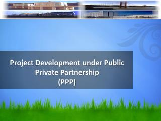 Project Development under Public Private Partnership (PPP)