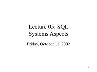 Lecture 05: SQL Systems Aspects