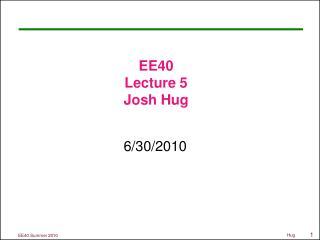EE40 Lecture 5 Josh Hug