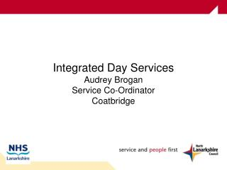 Integrated Day Services Audrey Brogan Service Co-Ordinator Coatbridge