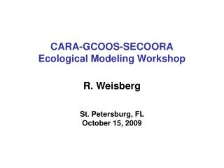 CARA-GCOOS-SECOORA Ecological Modeling Workshop