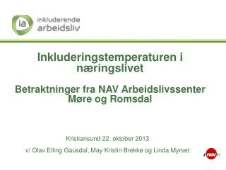 Inkluderingstemperaturen i næringslivet Betraktninger fra NAV Arbeidslivssenter Møre og Romsdal