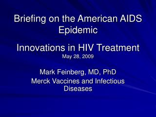 Briefing on the American AIDS Epidemic Innovations in HIV Treatment May 28, 2009