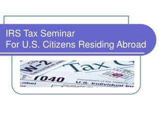 IRS Tax Seminar For U.S. Citizens Residing Abroad