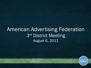 American Advertising Federation 3 rd  District Meeting August 6, 2011