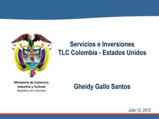 Servicios  e  I nversiones TLC Colombia -  Estados Unidos Gheidy Gallo Santos Julio 12, 2012