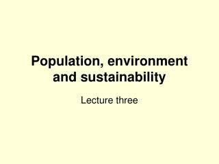 Population, environment and sustainability