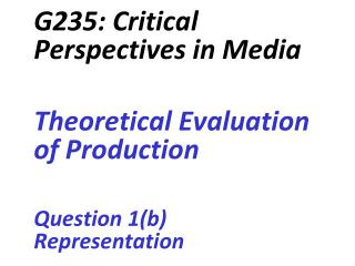 G235: Critical Perspectives in Media Theoretical Evaluation of Production