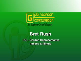 Bret Rush  PBI - Gordon Representative Indiana & Illinois