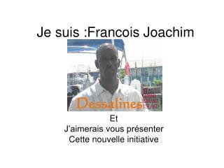 Je suis :Francois Joachim