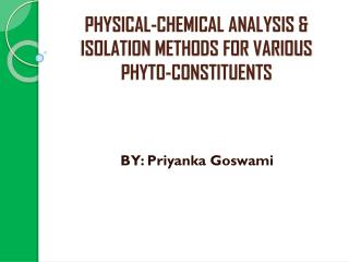 PHYSICAL-CHEMICAL ANALYSIS & ISOLATION METHODS FOR VARIOUS  PHYTO-CONSTITUENTS