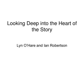 Looking Deep into the Heart of the Story