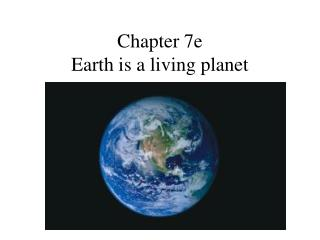 Chapter 7e Earth is a living planet
