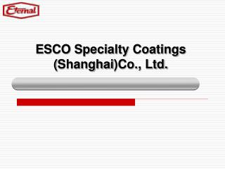 E SCO Specialty Coatings ( Shanghai )Co., Ltd.