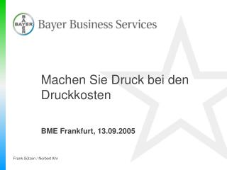 Machen Sie Druck bei den Druckkosten BME Frankfurt, 13.09.2005