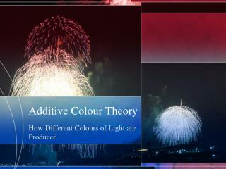 Additive Colour Theory