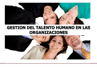 GESTION DEL TALENTO HUMANO EN LAS ORGANIZACIONES