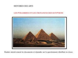 HISTOIRES DES ARTS LES PYRAMIDES ET LES CROYANCES DES EGYPTIENS