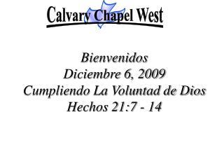 Bienvenidos Diciembre 6, 2009  Cumpliendo La Voluntad de Dios Hechos 21:7 - 14
