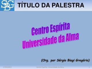 Centro Esp rita: Universidade da Alma