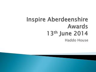 Inspire Aberdeenshire Awards  13 th  June 2014