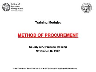 Training Module: METHOD OF PROCUREMENT County APD Process Training  November 16, 2007