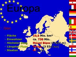 Daten Fläche   10,5  Mio. km² Einwohner   ca.  730  Mio. Höchster Berg Mount Blanc  (4 807 m)