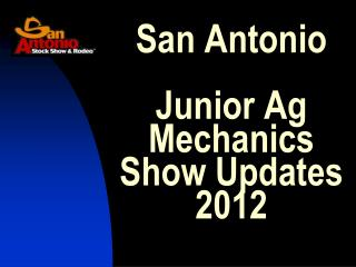 San Antonio  Junior Ag  Mechanics  Show Updates 2012