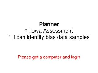 Planner *  Iowa Assessment *  I can identify bias data samples
