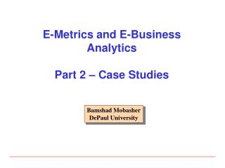E-Metrics and E-Business  Analytics Part 2 – Case Studies