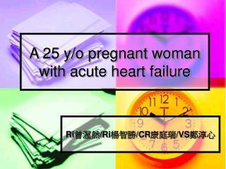 A 25 y/o pregnant woman with acute heart failure