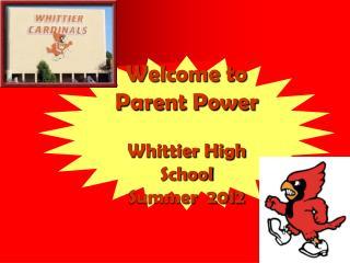 Welcome to Parent Power Whittier High School Summer  2012