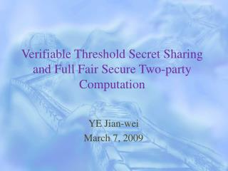 Verifiable Threshold Secret Sharing and Full Fair Secure Two-party Computation