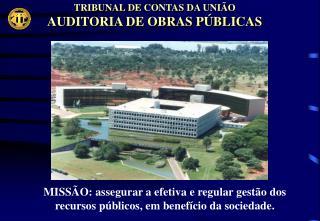 TRIBUNAL DE CONTAS DA UNI O AUDITORIA DE OBRAS P BLICAS
