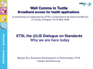 Margot Dor, Business Development  & Partnerships , ETSI margot.dor@etsi