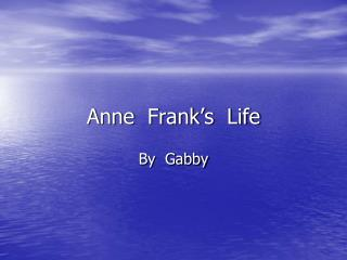 Anne  Frank�s  Life