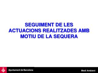 SEGUIMENT DE LES ACTUACIONS REALITZADES AMB MOTIU DE LA SEQUERA