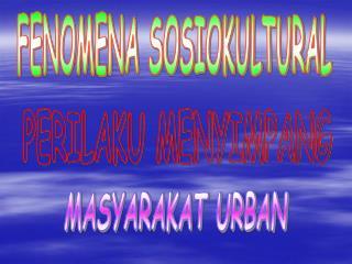 FENOMENA SOSIOKULTURAL