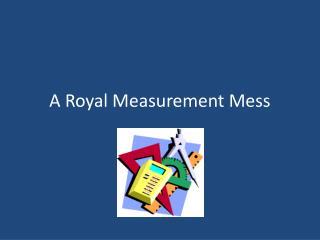 A Royal Measurement Mess