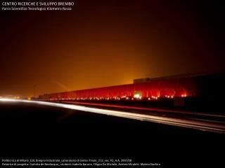 CENTRO RICERCHE E SVILUPPO BREMBO Parco Scientifico Tecnologico Kilometro Rosso