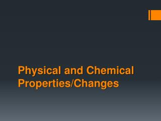 Physical and Chemical Properties/Changes