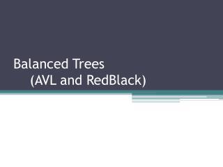 Balanced Trees     (AVL and RedBlack)