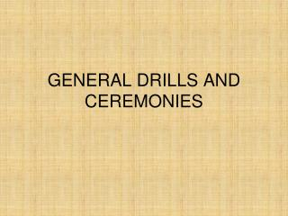 GENERAL DRILLS AND CEREMONIES