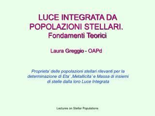 LUCE INTEGRATA DA POPOLAZIONI STELLARI.  Fondamenti Teorici Laura Greggio - OAPd