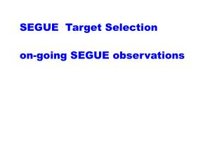 SEGUE  Target Selection on-going SEGUE observations