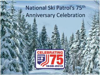 National Ski Patrol's 75 th Anniversary Celebration