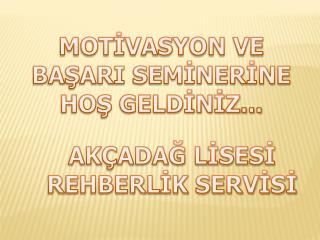 MOTİVASYON VE BAŞARI SEMİNERİNE HOŞ GELDİNİZ...