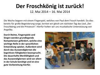 Der Froschkönig ist zurück! 12.  Mai 2014 – 16. Mai 2014