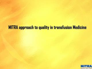MITRA approach to quality in transfusion Medicine