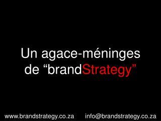 """Un agace-méninges de """"brand Strategy"""""""